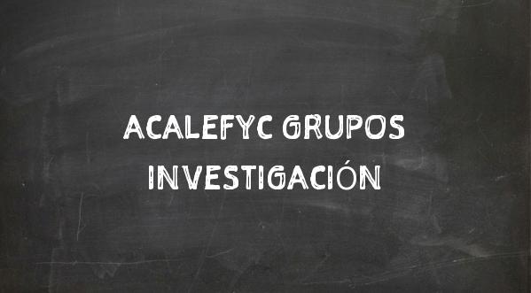 GRUPOS DE INVESTIGACIÓN Y FORMACIÓN ACALEFYC
